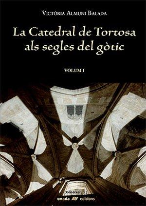 La catedral de Tortosa als segles del gòtic: Catedral de Tortosa als segles del gòtic (obra completa), La: 2 (Conèixer) por Victòria Almuni I Balada