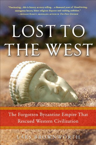 Lost to the West: The Forgotten Byzantine Empire That Rescued Western Civilization por Lars Brownworth