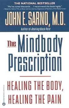 The Mindbody Prescription: Healing the Body, Healing the Pain (English Edition) par [Sarno, John E.]