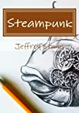 Steampunk: Drawing Amazing Steampunk Figures!: Volume 1 (Steampunk Drawing with Fun!)
