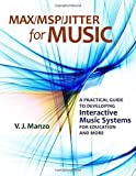 Max/M.S.P./Jitter for Music: A Practical Guide to Developing Interactive Music Systems for Education and More