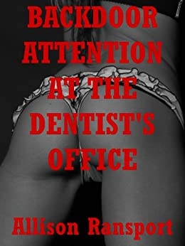 Backdoor Attention at the Dentist's Office: A First Anal Sex Erotica Story (Allison's Pieces of Ass: Five Erotica Stories) (English Edition) par [Ransport, Allison]