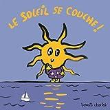 Le soleil se couche ! / Benoît Charlat   Charlat, Benoît (1978-....). Illustrateur