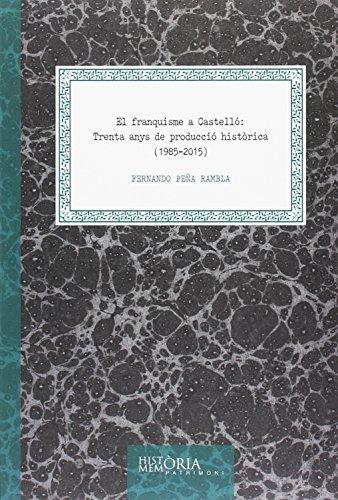 Franquisme a Castelló, El: Trenta anys de producció històrica (1985-2015) (Història i Memòria)