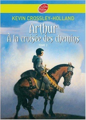 Arthur, Tome 2 : A la croisée des chemins de Kevin Crossley-Holland ,François Roca (Illustrations),Michelle-Viviane Tran Van Khai (Traduction) ( 30 mars 2005 )