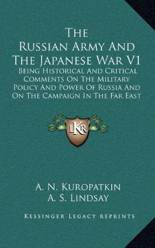 The Russian Army and the Japanese War V1: Being Historical and Critical Comments on the Military Policy and Power of Russia and on the Campaign in the Far East