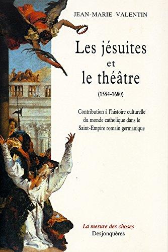 Les Jésuites et le théâtre: Contribution à l'histoire culturelle du monde catholique dans le Saint-Empire romain germanique