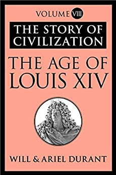 The Age of Louis XIV: The Story of Civilization, Volume VIII par [Durant, Will, Durant, Ariel]