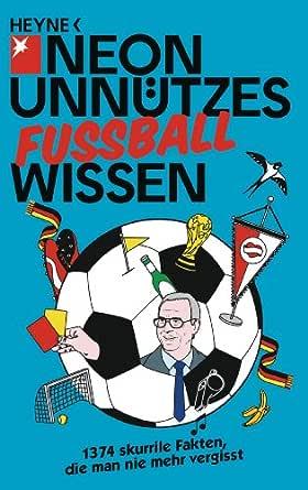 Unnutzes Wissen Fussball 1374 Skurrile Fakten Die Man Nie Mehr Vergisst German Edition Ebook Neon Schurmann Marc Amazon In Kindle Store