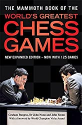The Mammoth Book of the World's Greatest Chess Games: New edn (Mammoth Books)