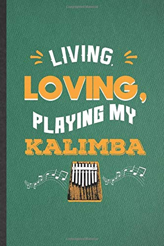 Living Loving Playing My Kalimba: Blank Funny Music Teacher Lover Lined Notebook/ Journal For Thumb Kalimba Player Student, Inspirational Saying ... Birthday Gift Idea Personal 6x9 110 Pages