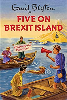 Five on Brexit Island (Enid Blyton for Grown Ups) by [Vincent, Bruno]