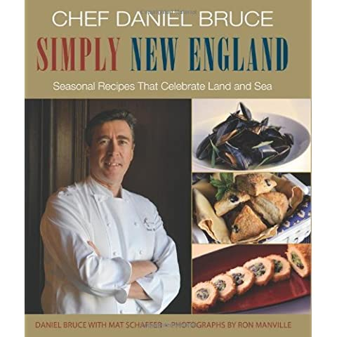 Chef Daniel Bruce Simply New England: Seasonal Recipes That Celebrate