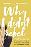 Best Nelson Kid Books - Why I Didn't Rebel: A Twenty-Two-Year-Old Explains Why Review