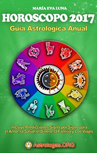 Horóscopo 2017: Guia Astrologica Anual: Predicciones para el Amor, la Salud y el Dinero