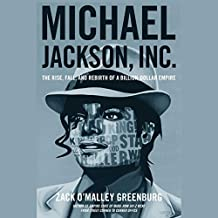 Michael Jackson, Inc.: The Rise, Fall and Rebirth of a Billion-Dollar Empire