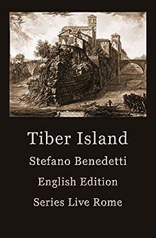 Tiber Island (Live Rome Book 4) by [Benedetti, Stefano]