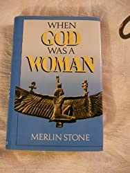When God Was a Woman by Merlin Stone (1990-06-24)