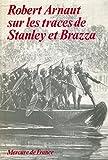 Robert Arnaut sur les traces de Stanley et Brazza