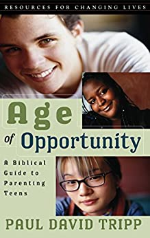 Age of Opportunity: A Biblical Guide to Parenting Teens by [Tripp, Paul David]