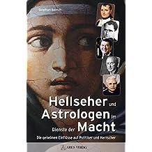 Hellseher und Astrologen im Dienste der Macht: Die geheimen Einflüsse auf Politiker und Herrscher