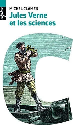 Jules Verne et les sciences : cent ans après / Michel Clamen.- Paris : Belin/Humensis , DL 2017, cop. 2017