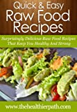Raw Food Recipes: Surprisingly Delicious Raw Food Recipes That Keep You Healthy And Strong. (Quick & Easy Recipes) (English Edition)