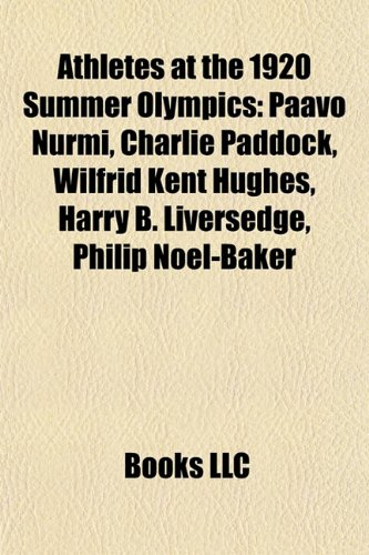athletes-at-the-1920-summer-olympics-paavo-nurmi-charlie-paddock-wilfrid-kent-hughes-harry-b-liverse