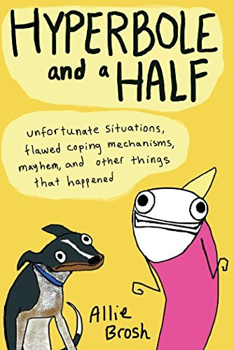 Portada del libro Hyperbole and a Half: Unfortunate Situations, Flawed Coping Mechanisms, Mayhem, and Other Things That Happened by Allie Brosh (2013-08-02)