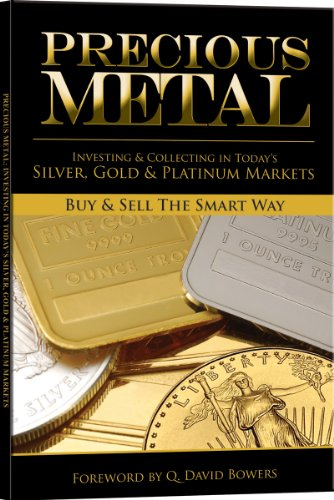 Precious Metal: Investing and Collecting in Today's Silver, Gold, and