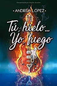 Tú, hielo... yo, fuego par Andrea López