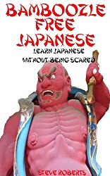 Bamboozle Free Japanese - Learn to speak Japanese without being scared (English Edition)