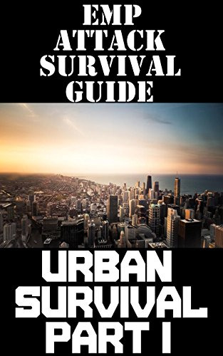 EMP Attack Survival Guide: Urban Survival Part I: The Ultimate Beginner's Guide On How To Prepare To Survive An EMP Attack In An Urban Environment (Part ... Survival Guide Series) (English Edition)