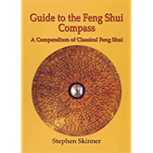 Guide to the Feng Shui Compass: A Compendium of Classical Feng Shui by Dr Stephen Skinner (2010-09-08)