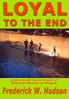 Loyal To The End: A Personal And Factual Account Of National Service In Malaya by [Hudson, Frederick William]