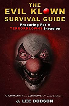 The Evil Klown Survival Guide: Preparing for a TERRORKLOWNS Invasion by [Dodson, J. Lee]