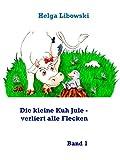 Die kleine Kuh Jule - verliert alle Flecken: Band 1