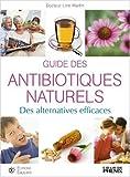 Guide des antibiotiques naturels - Des alternatives efficaces