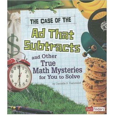 [( The Case of the Ad That Subtracts and Other True Math Mysteries for You to Solve )] [by: Danielle S Hammelef] [Jan-2012]
