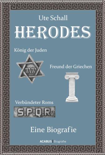 Herodes. König der Juden - Freund der Griechen - Verbündeter Roms: Eine Biografie
