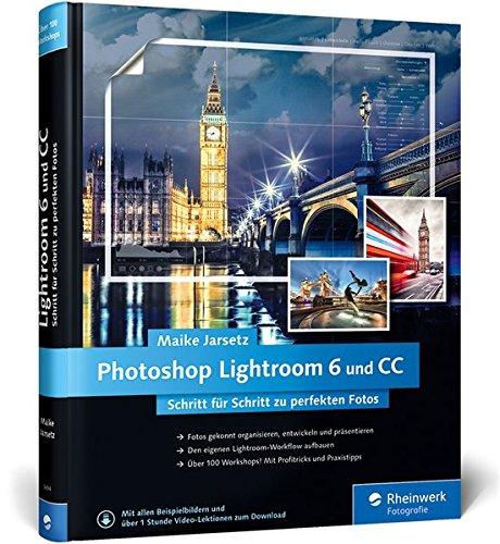Photoshop Lightroom 6 und CC: Schritt für Schritt zu perfekten Fotos – Workshops für Einsteiger und Fortgeschrittene von Maike Jarsetz (Adobe Photoshop Lightroom 6)