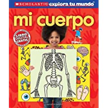 Scholastic explora tu mundo: Mi cuerpo: (Spanish language edition of Scholastic Discover More: My Body)