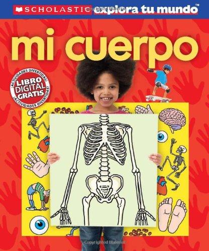 Scholastic Explora Tu Mundo: Mi Cuerpo: (Spanish Language Edition of Scholastic Discover More: My Body) (Scholastic Explora Tu Mundo/Scholastic Discover More)