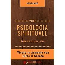 PSICOLOGIA SPIRITUALE - Armonia e Benessere : Vivere in Armonia con tutto il Creato (Collana Salute e Benessere)