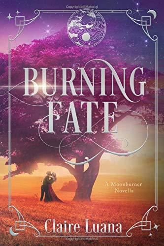 Burning Fate: The Moonburner Prequel Novella, Book 0 (Moonburner Cycle, Band 0)