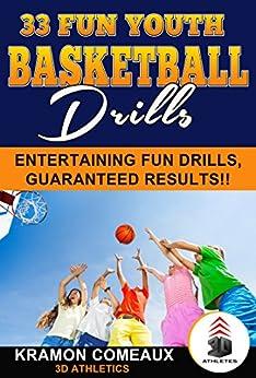 33 Fun Youth Basketball Drills: Entertaining Fun Drills Guaranteed Results! (English Edition)
