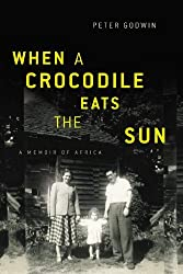 When a Crocodile Eats the Sun: A Memoir of Africa by Peter Godwin (2007-04-17)