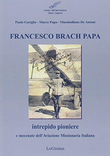 francesco-brach-papa-intrepido-pioniere-e-mecenate-dellaviazione-missionaria-italiana
