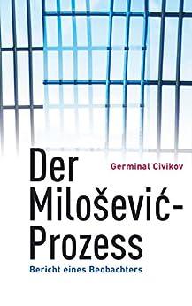 Der Milosevic-Prozess: Bericht eines Beobachters