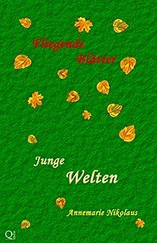 Junge Welten (Fliegende Blätter 2) von [Nikolaus, Annemarie, Sprandel, Tine, Haas, Peter, Markert, Eva, Nekro, Norman, Heldt, R.D.V.]